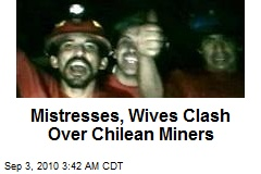 Mistresses, Wives Clash Over Chilean Miners