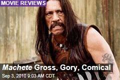 Machete Gross, Gory, Comical