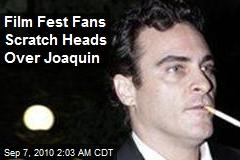 Film Fest Fans Scratch Heads Over Joaquin