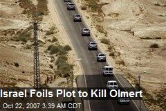Israel Foils Plot to Kill Olmert